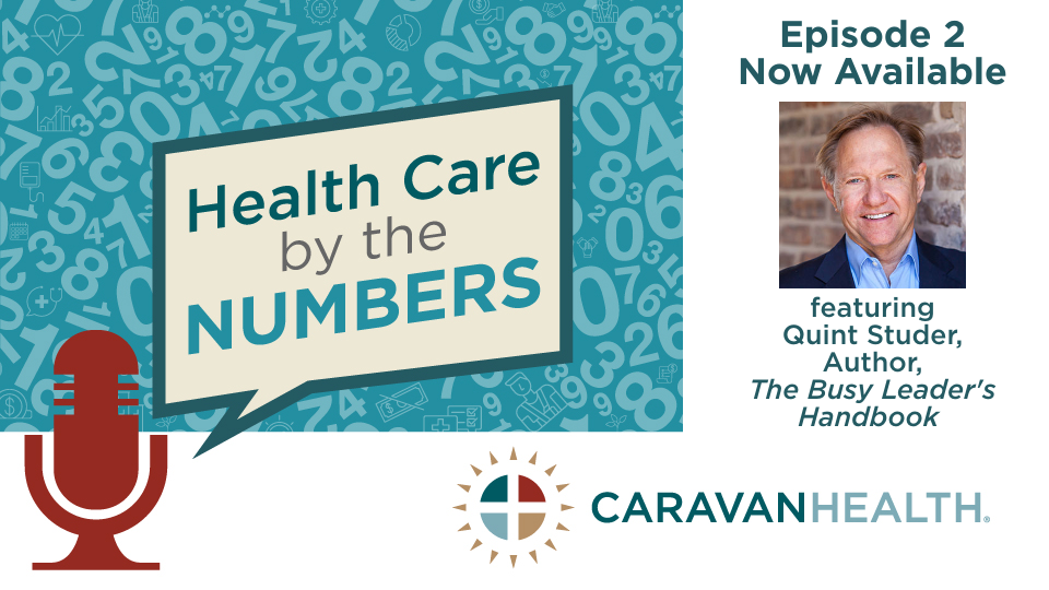 Episode 2 - Health Care by the Numbers: Quint Studer, Author,